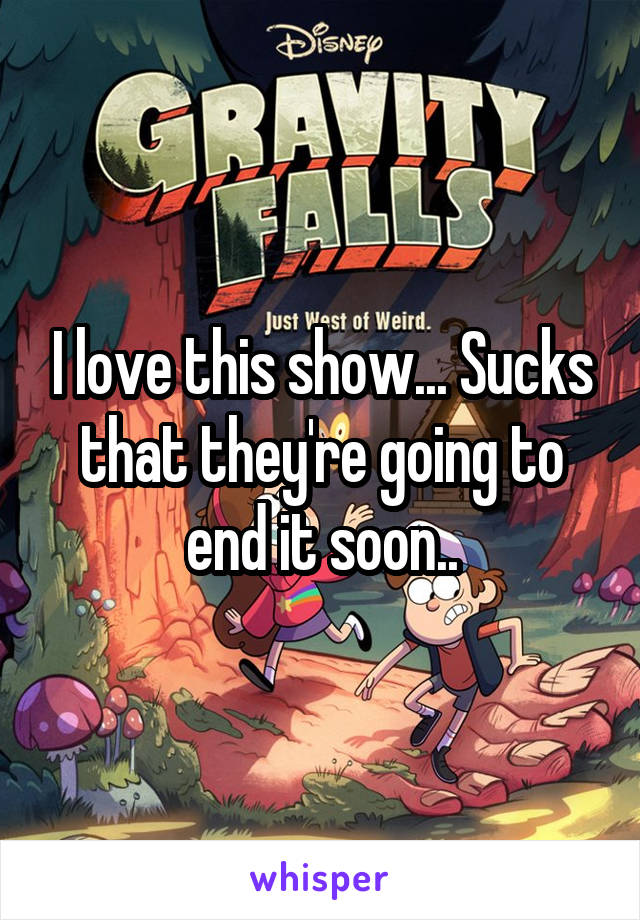 I love this show... Sucks that they're going to end it soon..