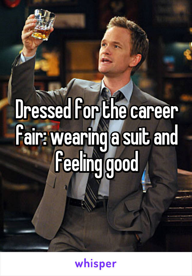 Dressed for the career fair: wearing a suit and feeling good