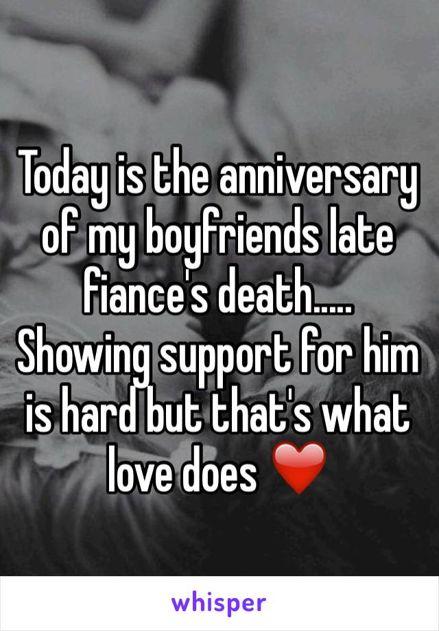 Today is the anniversary of my boyfriends late fiance's death..... Showing support for him is hard but that's what love does ❤️