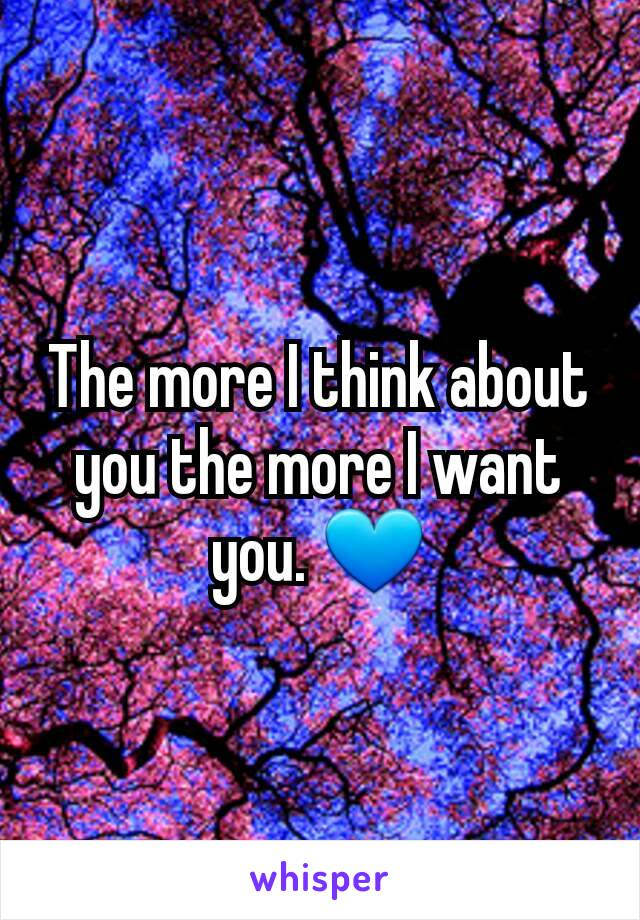 The more I think about you the more I want you. 💙