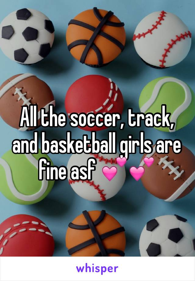 All the soccer, track, and basketball girls are fine asf 💕💕