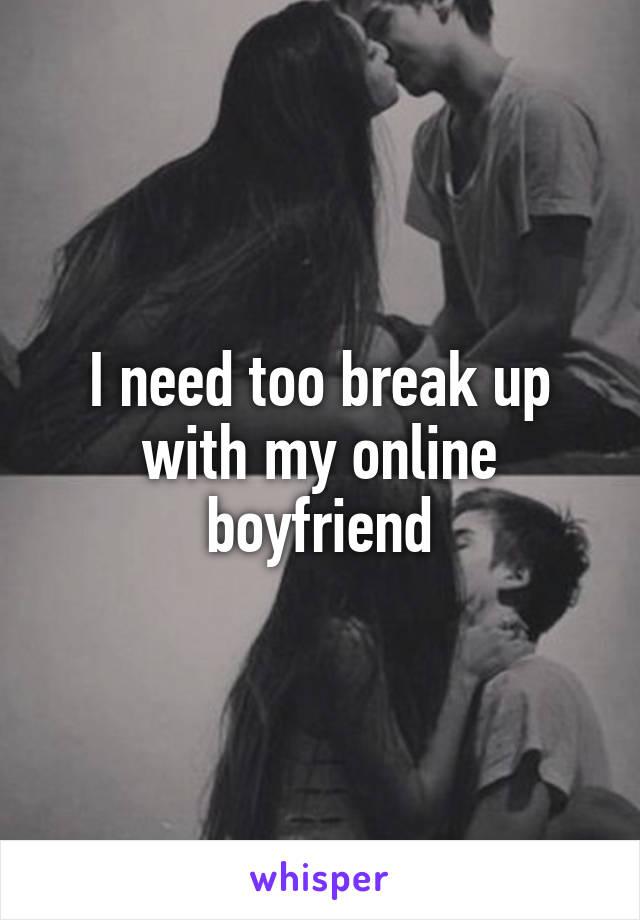 I need too break up with my online boyfriend