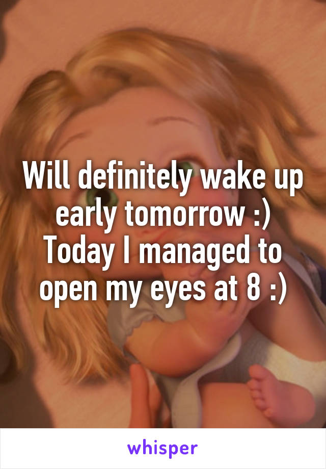 Will definitely wake up early tomorrow :) Today I managed to open my eyes at 8 :)