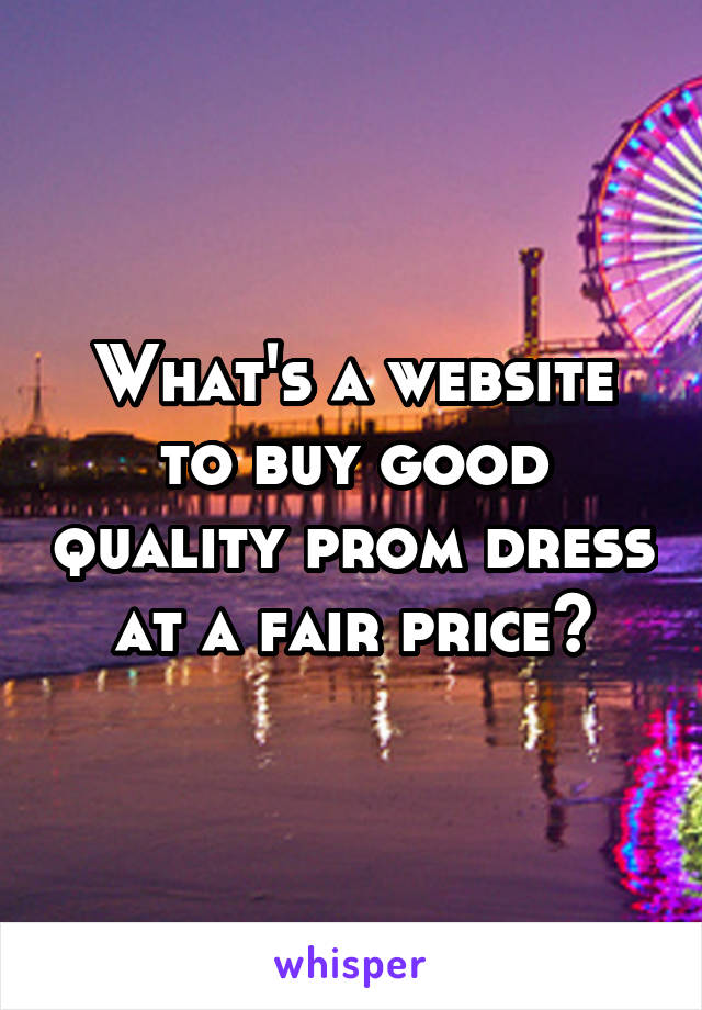 What's a website to buy good quality prom dress at a fair price?
