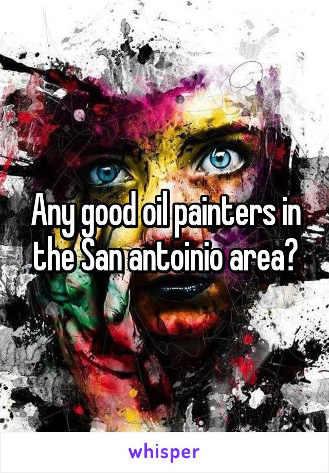 Any good oil painters in the San antoinio area?