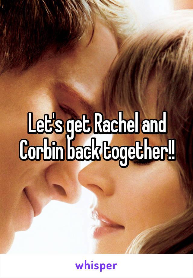 Let's get Rachel and Corbin back together!!