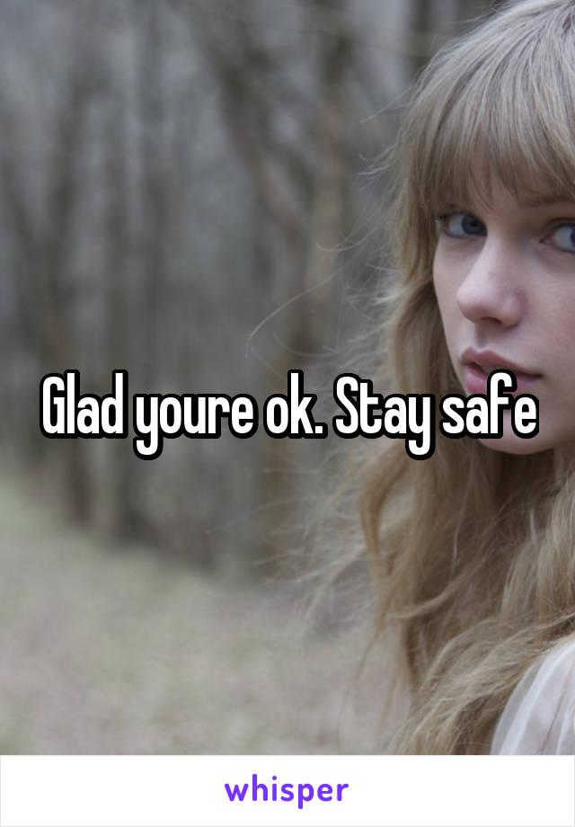 Glad youre ok. Stay safe