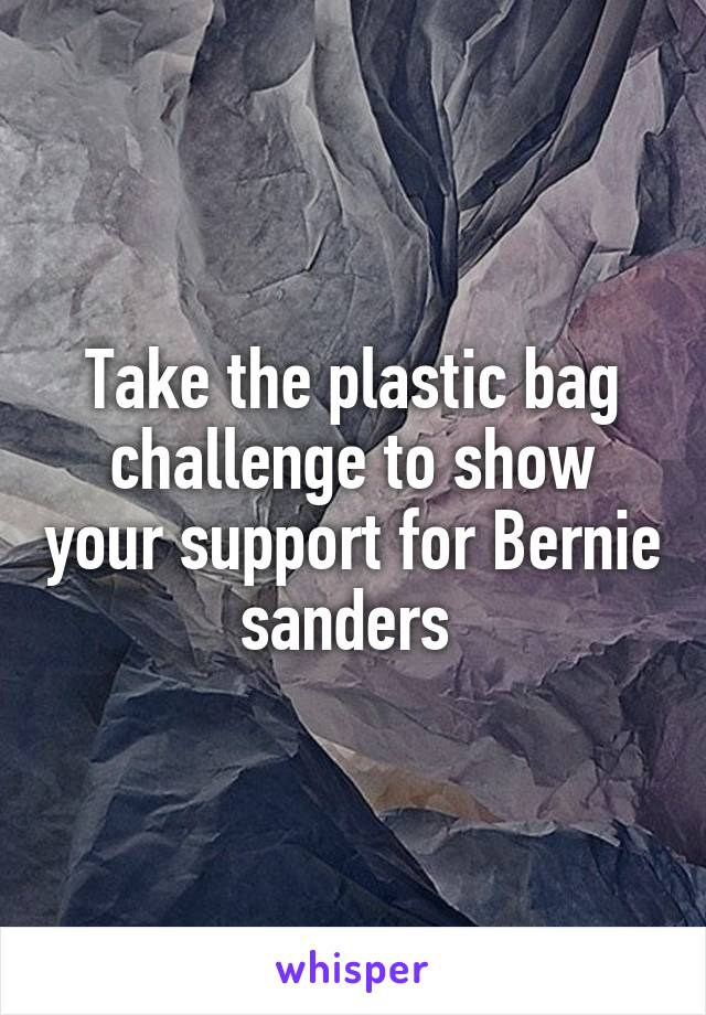 Take the plastic bag challenge to show your support for Bernie sanders