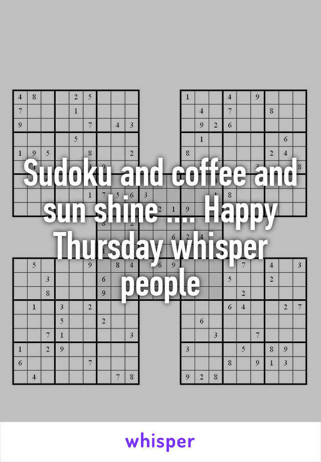 Sudoku and coffee and sun shine .... Happy Thursday whisper people