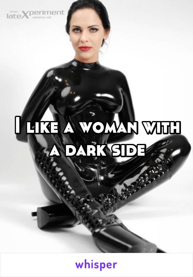 I like a woman with a dark side