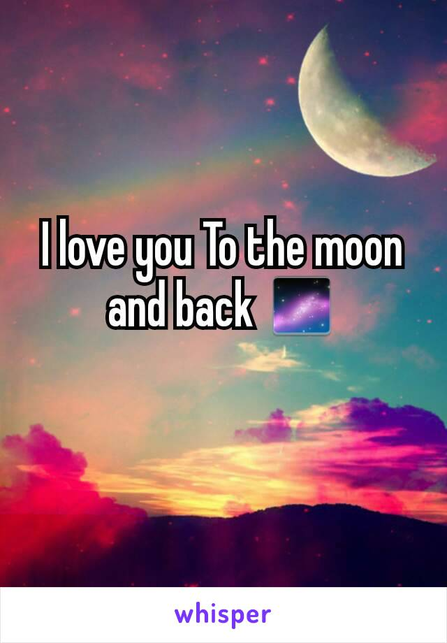 I love you To the moon and back 🌌