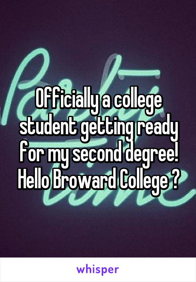 Officially a college student getting ready for my second degree! Hello Broward College 😍