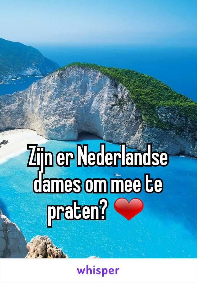 Zijn er Nederlandse dames om mee te praten? ❤
