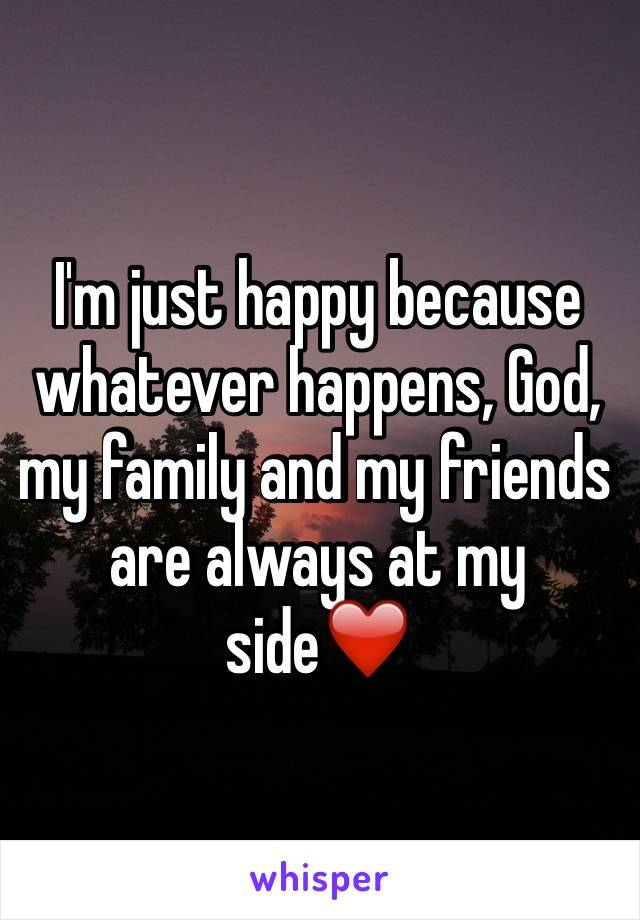 I'm just happy because whatever happens, God, my family and my friends are always at my side❤️