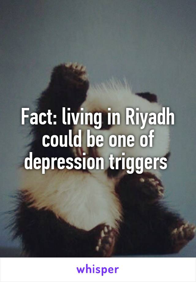 Fact: living in Riyadh could be one of depression triggers