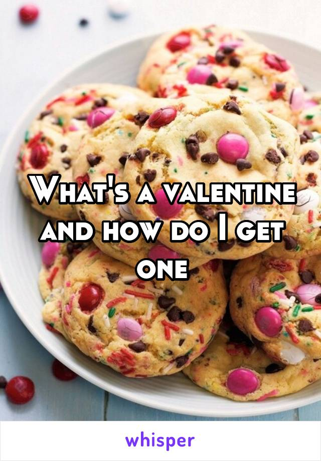 What's a valentine and how do I get one