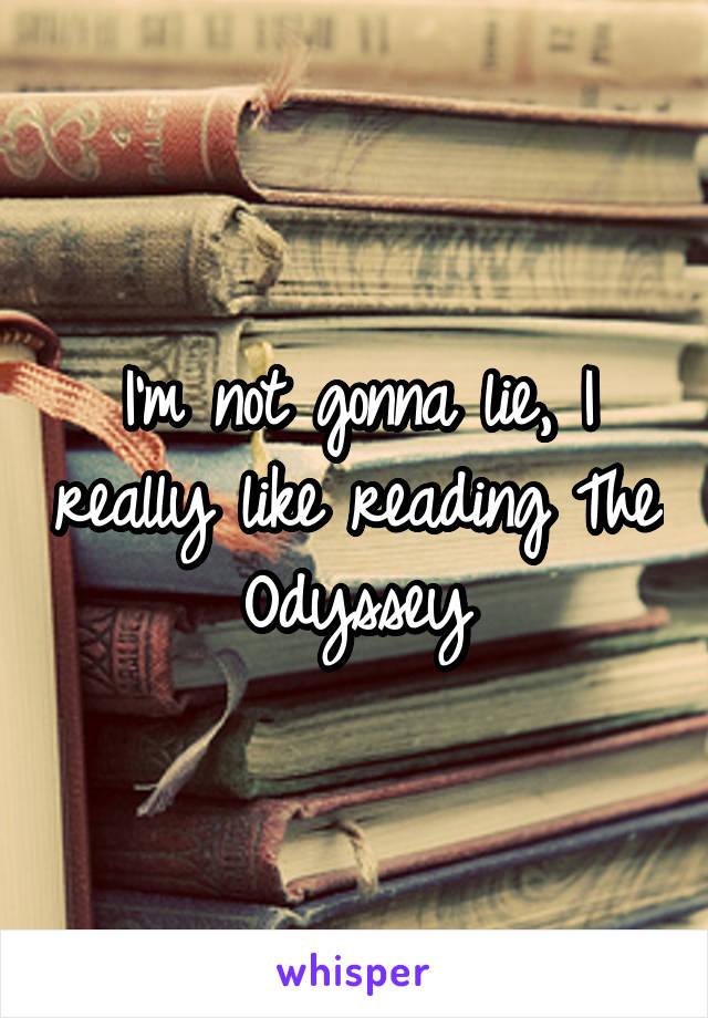 I'm not gonna lie, I really like reading The Odyssey