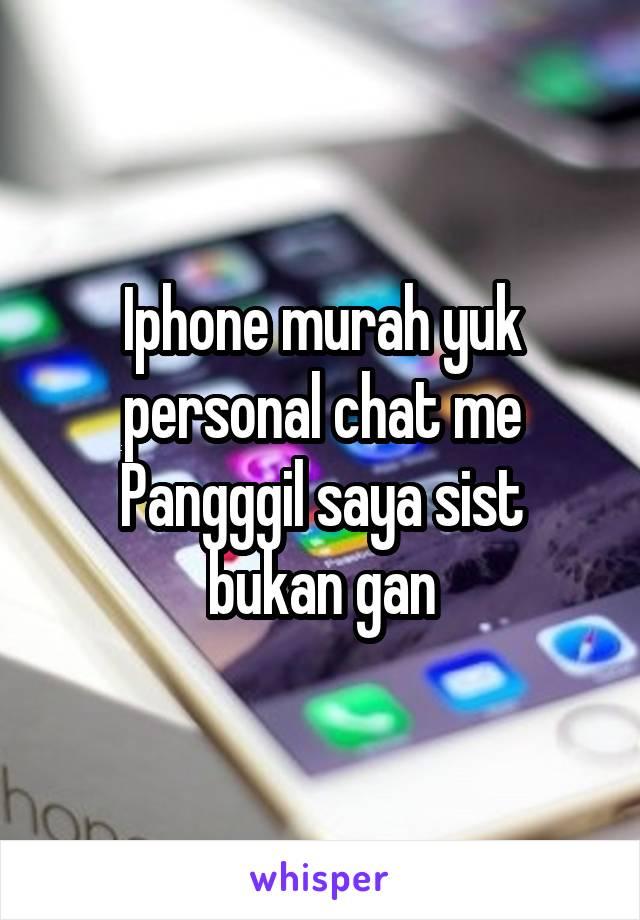 Iphone murah yuk personal chat me Pangggil saya sist bukan gan