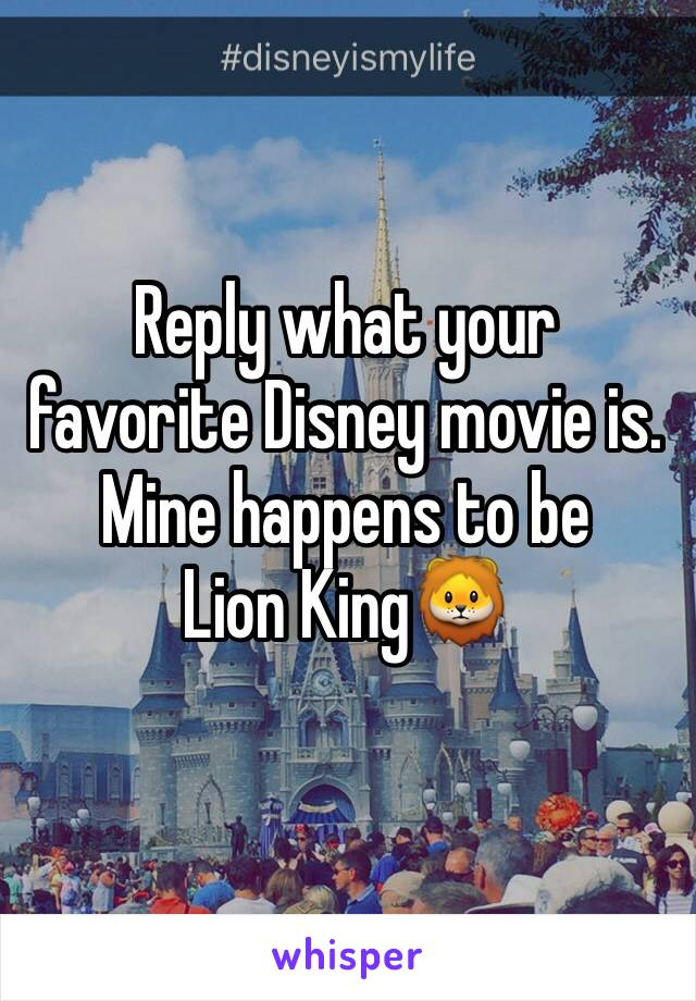 Reply what your favorite Disney movie is. Mine happens to be  Lion King🦁
