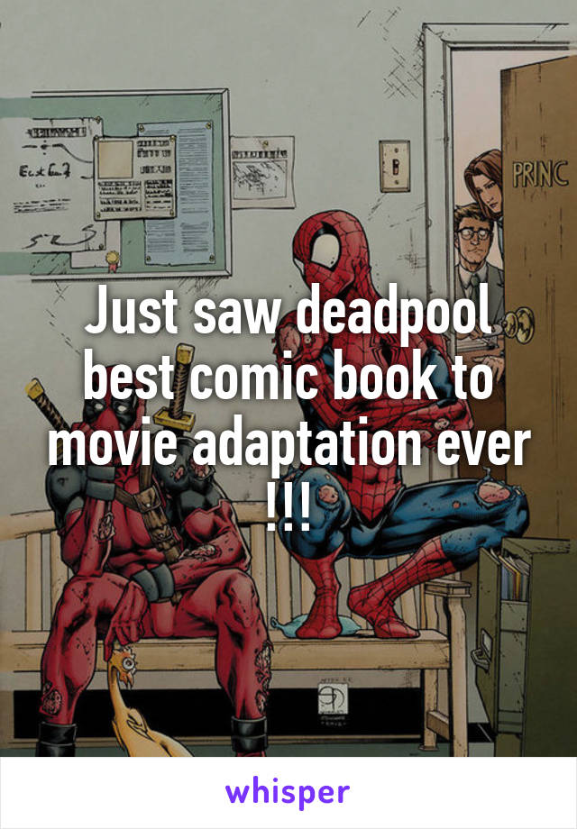 Just saw deadpool best comic book to movie adaptation ever !!!