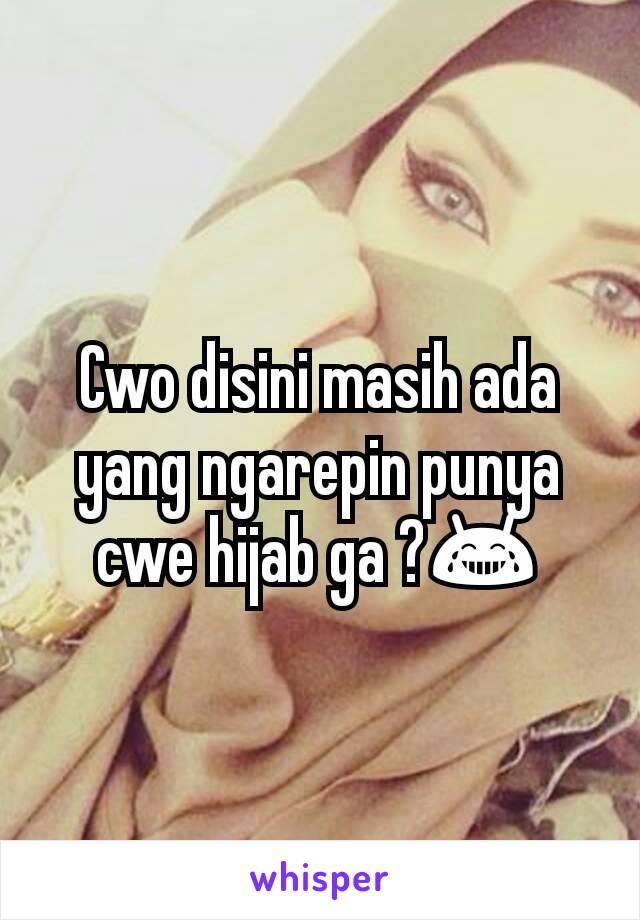 Cwo disini masih ada yang ngarepin punya cwe hijab ga ?😂