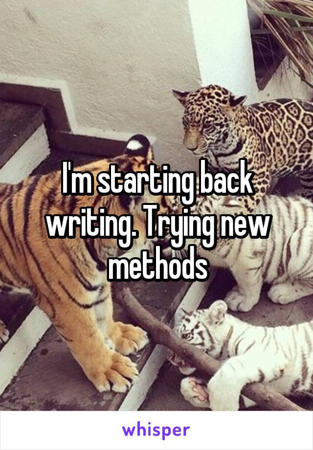 I'm starting back writing. Trying new methods