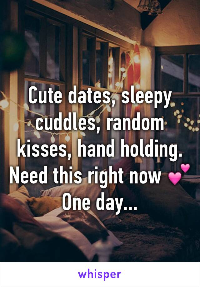 Cute dates, sleepy cuddles, random kisses, hand holding.  Need this right now 💕  One day...