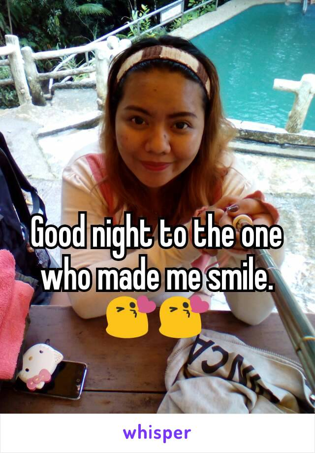 Good night to the one who made me smile. 😘😘