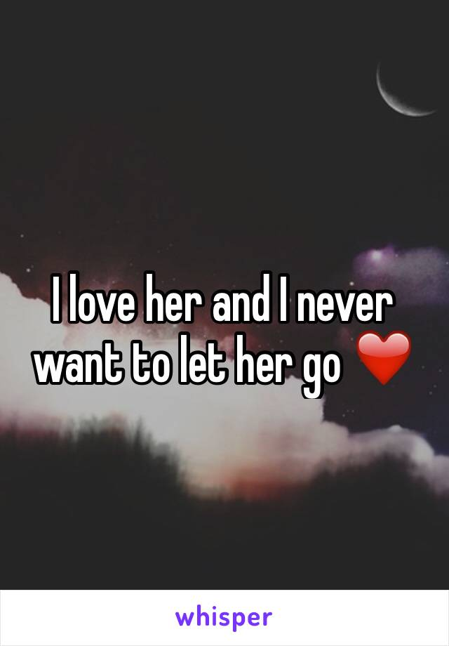 I love her and I never want to let her go ❤️
