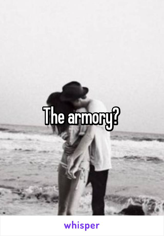 The armory?