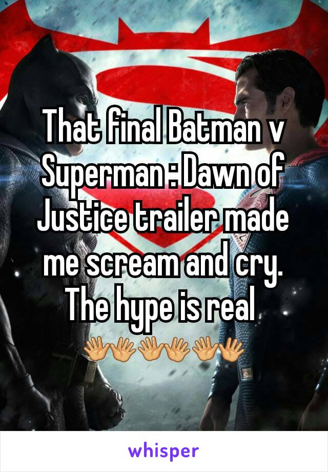 That final Batman v Superman : Dawn of Justice trailer made me scream and cry. The hype is real  👐👐👐