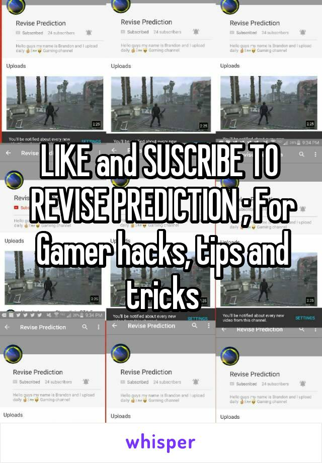 LIKE and SUSCRIBE TO  REVISE PREDICTION ; For Gamer hacks, tips and tricks