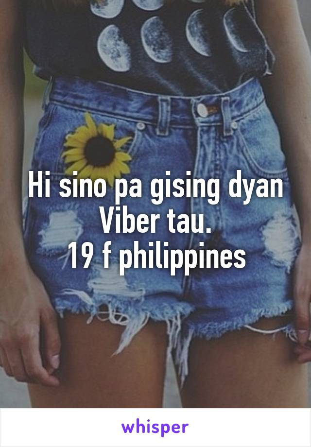 Hi sino pa gising dyan Viber tau. 19 f philippines