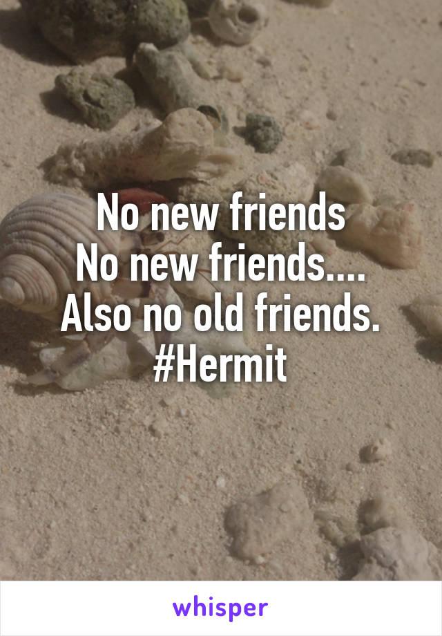 No new friends No new friends.... Also no old friends. #Hermit