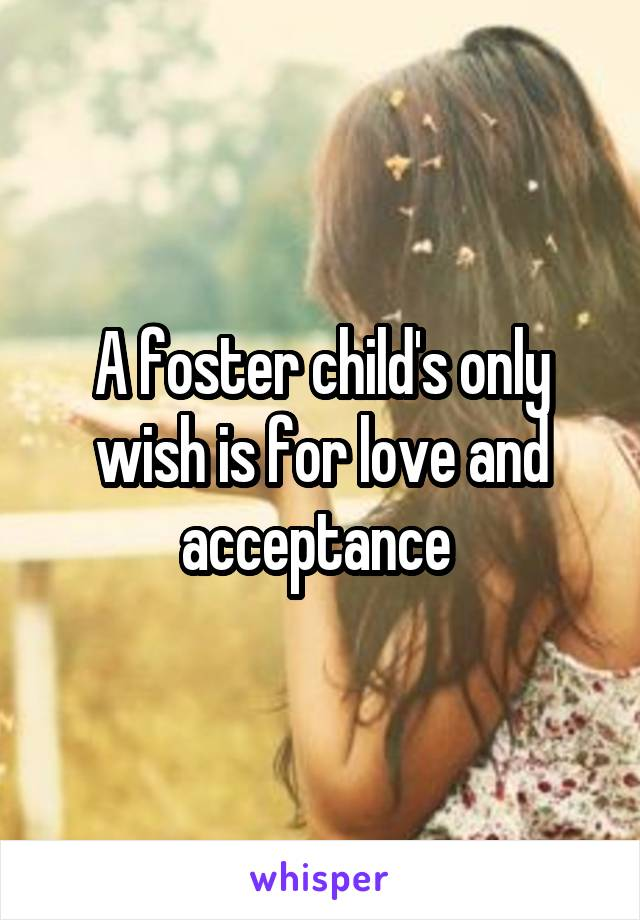 A foster child's only wish is for love and acceptance