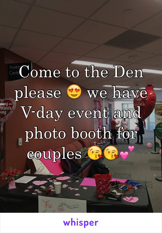 Come to the Den please 😍 we have V-day event and photo booth for couples 😘😘💕
