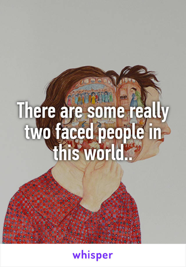 There are some really two faced people in this world..
