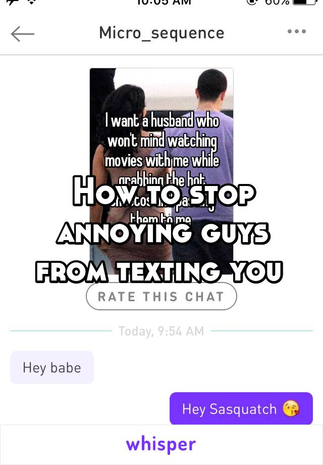 How to stop annoying guys from texting you