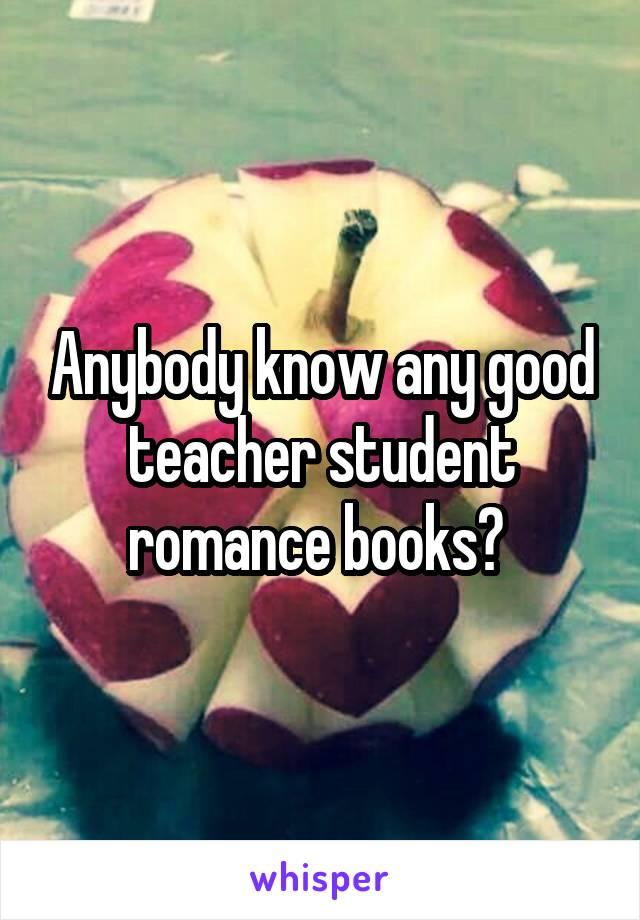 Anybody know any good teacher student romance books?