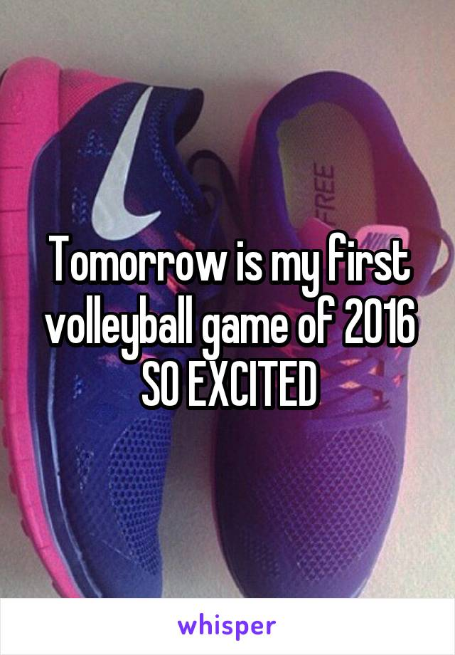 Tomorrow is my first volleyball game of 2016 SO EXCITED