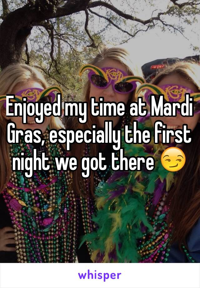 Enjoyed my time at Mardi Gras, especially the first night we got there 😏