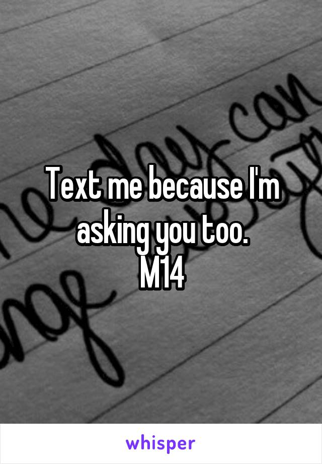 Text me because I'm asking you too. M14