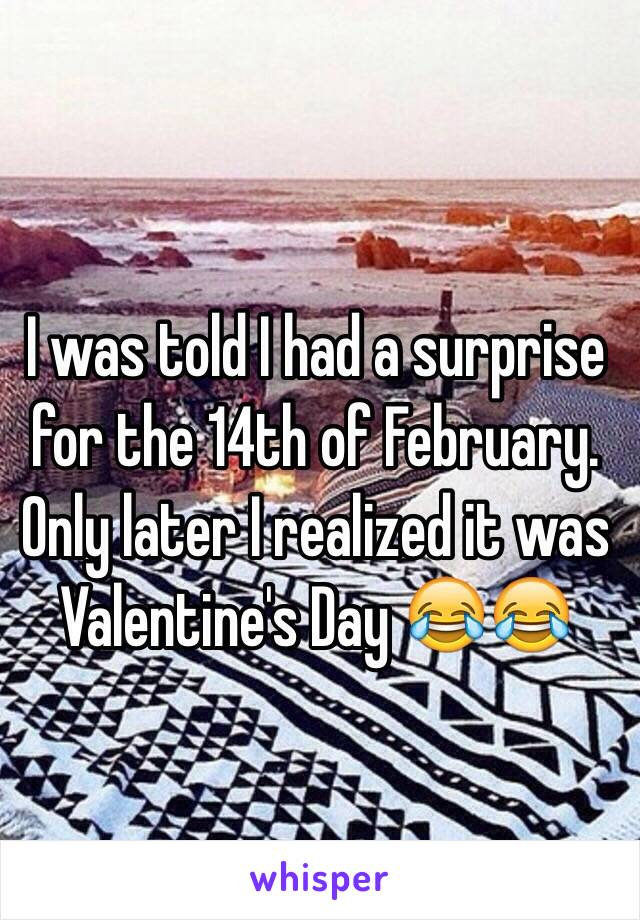 I was told I had a surprise for the 14th of February. Only later I realized it was Valentine's Day 😂😂