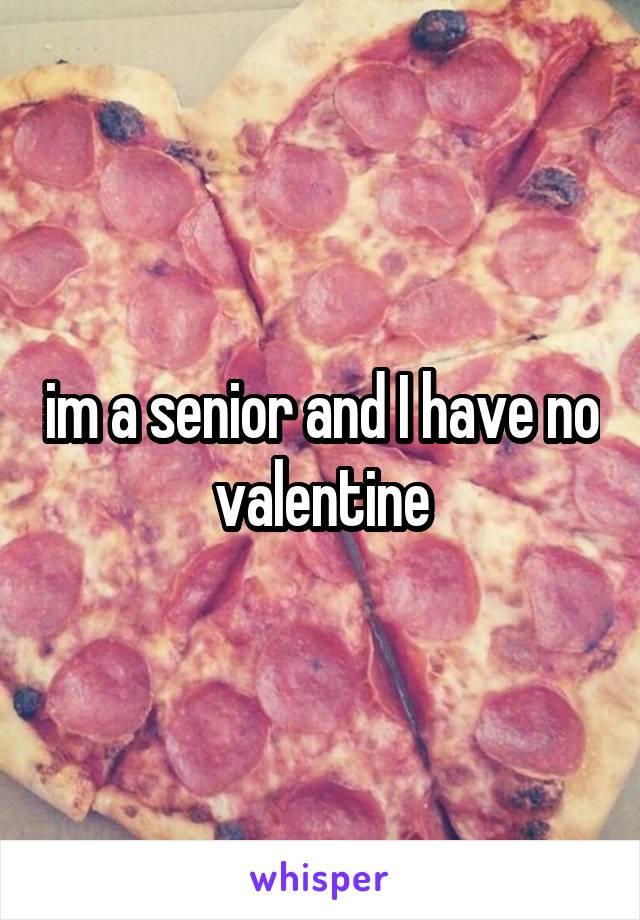 im a senior and I have no valentine