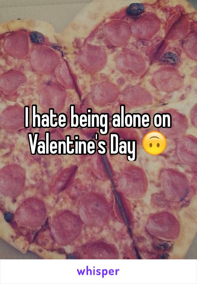 I hate being alone on Valentine's Day 🙃