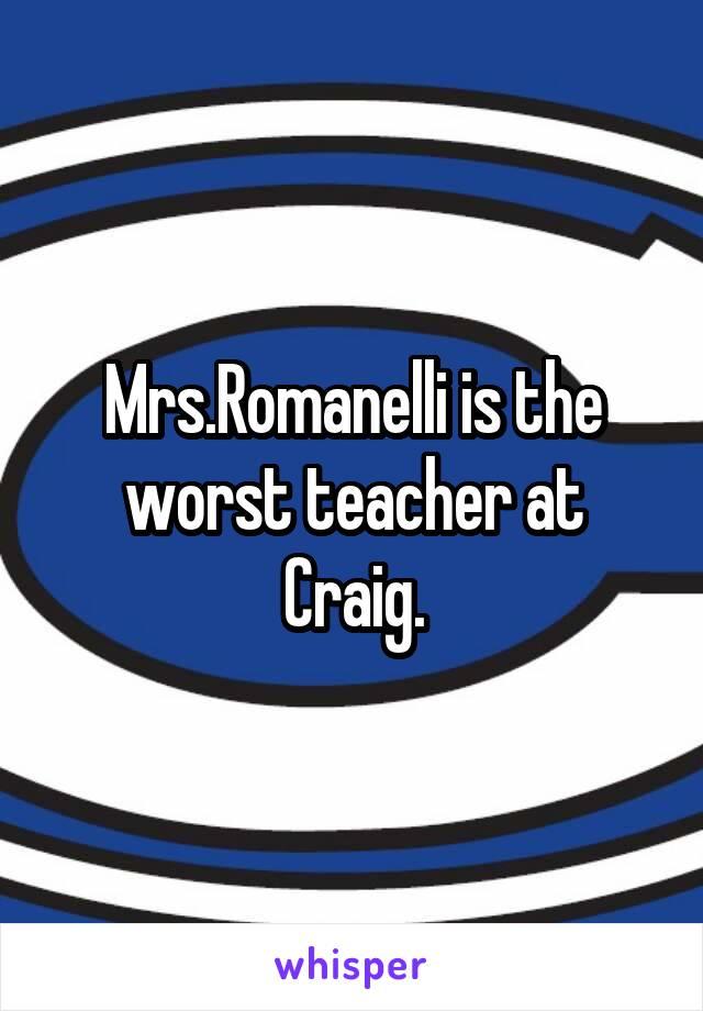 Mrs.Romanelli is the worst teacher at Craig.
