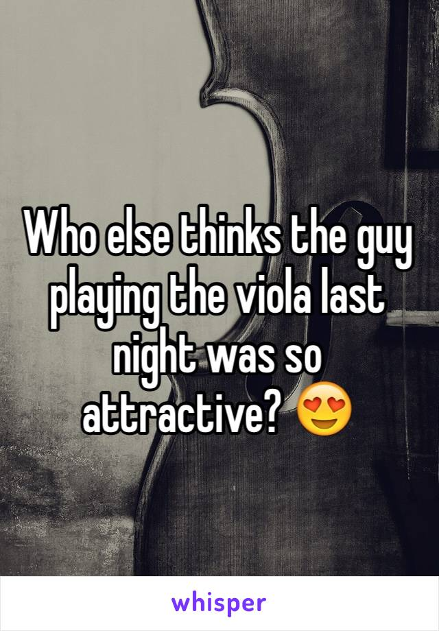 Who else thinks the guy playing the viola last night was so attractive? 😍