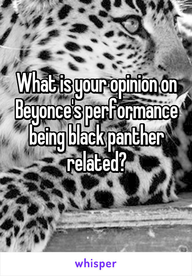 What is your opinion on Beyonce's performance being black panther related?