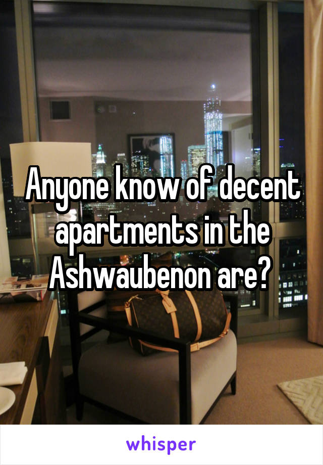 Anyone know of decent apartments in the Ashwaubenon are?