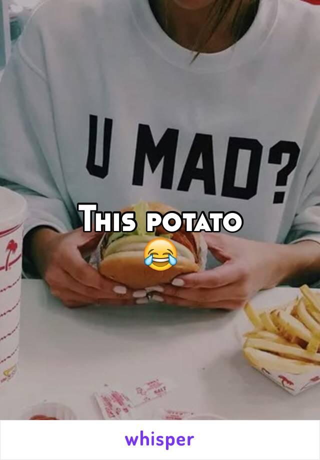 This potato 😂